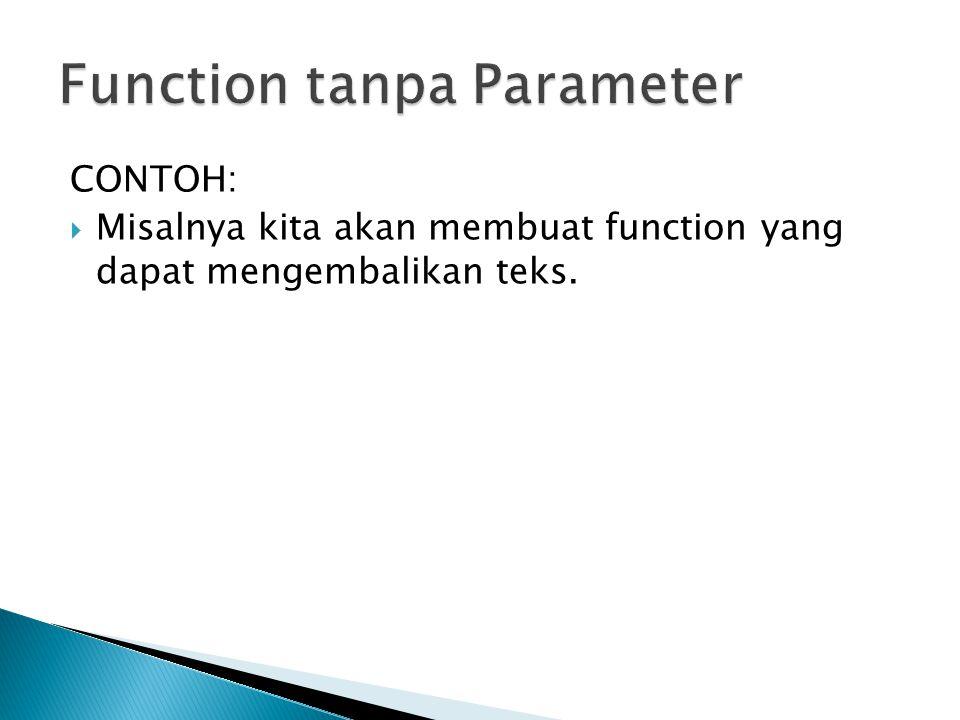 CONTOH:  Misalnya kita akan membuat function yang dapat mengembalikan teks.