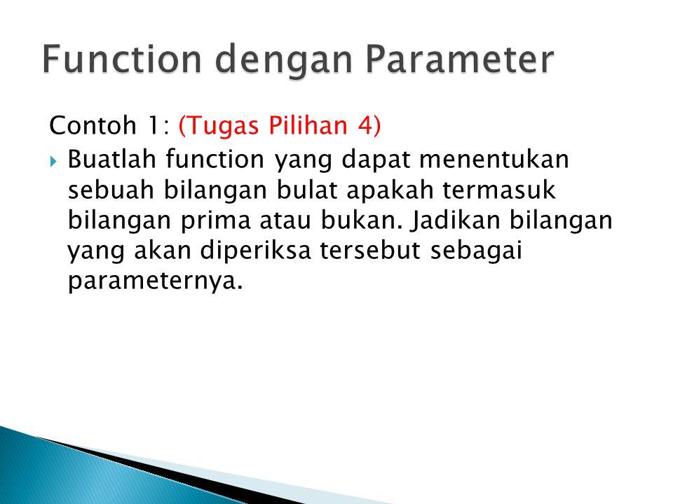 Contoh 1: (Tugas Pilihan 4)  Buatlah function yang dapat menentukan sebuah bilangan bulat apakah termasuk bilangan prima atau bukan. Jadikan bilangan