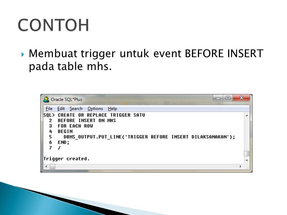  Membuat trigger untuk event BEFORE INSERT pada table mhs.