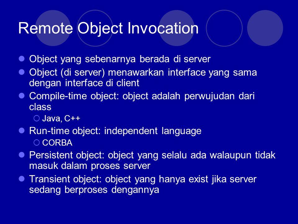 Remote Object Invocation Object yang sebenarnya berada di server Object (di server) menawarkan interface yang sama dengan interface di client Compile-