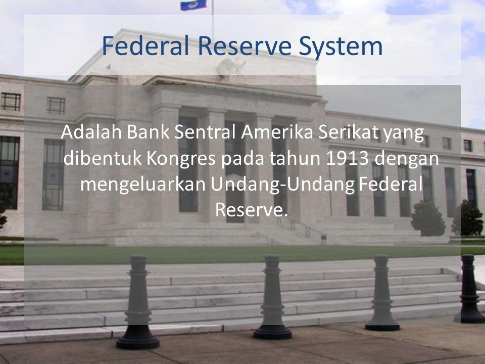 Federal Reserve System Adalah Bank Sentral Amerika Serikat yang dibentuk Kongres pada tahun 1913 dengan mengeluarkan Undang-Undang Federal Reserve.