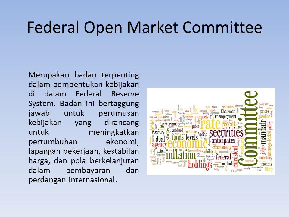 Federal Open Market Committee Merupakan badan terpenting dalam pembentukan kebijakan di dalam Federal Reserve System.