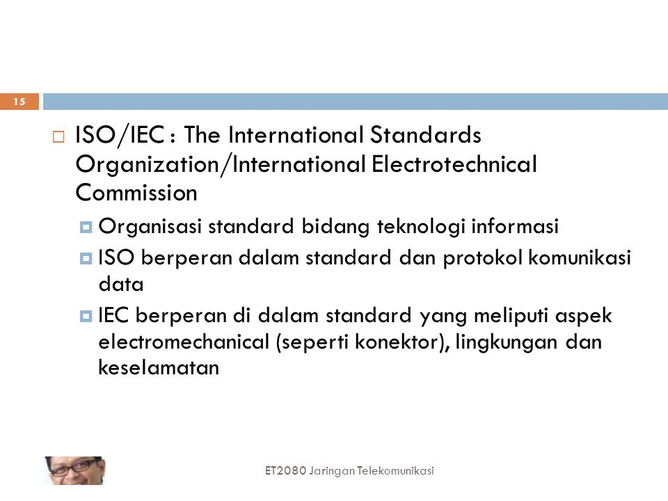 15  ISO/IEC : The International Standards Organization/International Electrotechnical Commission  Organisasi standard bidang teknologi informasi  I