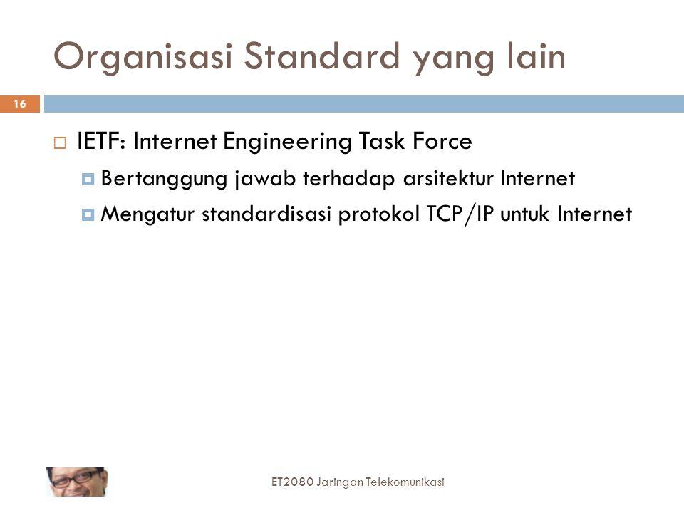 16 Organisasi Standard yang lain  IETF: Internet Engineering Task Force  Bertanggung jawab terhadap arsitektur Internet  Mengatur standardisasi pro