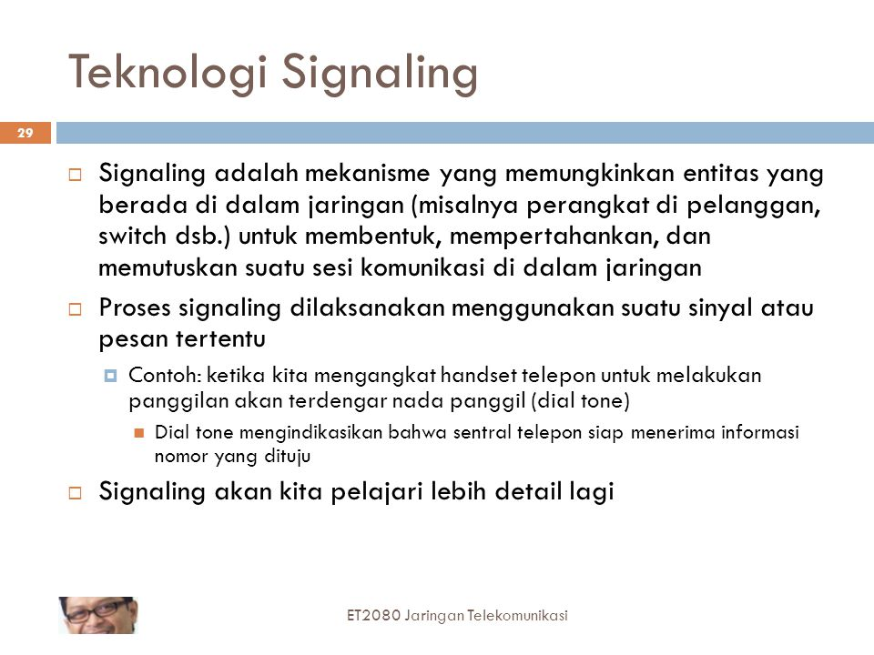 29 Teknologi Signaling  Signaling adalah mekanisme yang memungkinkan entitas yang berada di dalam jaringan (misalnya perangkat di pelanggan, switch d