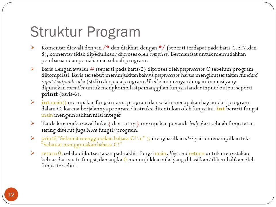 Struktur Program  Komentar diawali dengan /* dan diakhiri dengan */ (seperti terdapat pada baris-1,3,7,dan 8), komentar tidak dipedulikan/diproses ol