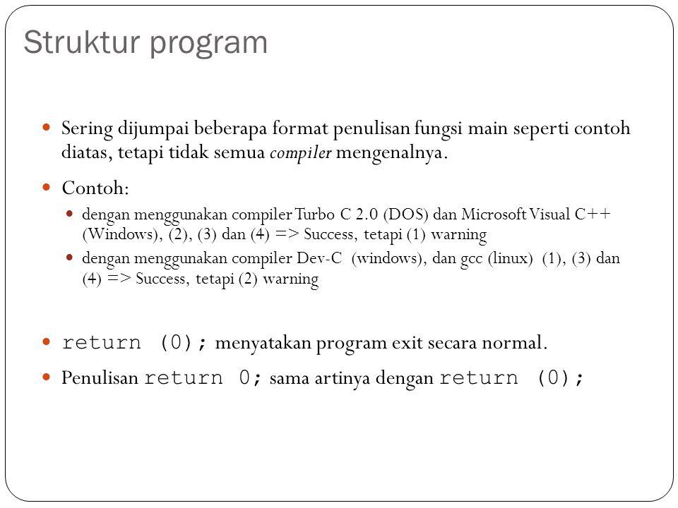 Sering dijumpai beberapa format penulisan fungsi main seperti contoh diatas, tetapi tidak semua compiler mengenalnya. Contoh: dengan menggunakan compi