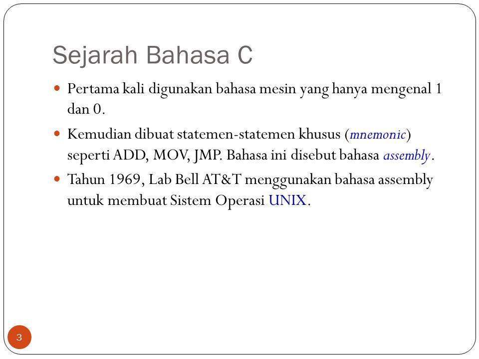 Sejarah Bahasa C Pertama kali digunakan bahasa mesin yang hanya mengenal 1 dan 0. Kemudian dibuat statemen-statemen khusus (mnemonic) seperti ADD, MOV