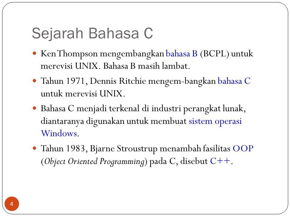 Kelebihan C (1) Kode bahasa C portabel dan fleksibel untuk semua jenis komputer Hanya menyediakan sedikit kata kunci (32 kata kunci/keywords) Keywords adalah kata-kata yang mempunyai arti khusus pada bahasa pemrograman komputer dan tidak dibolehkan dipakai untuk identifier lain.