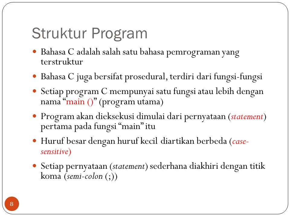 Struktur Program Bahasa C adalah salah satu bahasa pemrograman yang terstruktur Bahasa C juga bersifat prosedural, terdiri dari fungsi-fungsi Setiap p