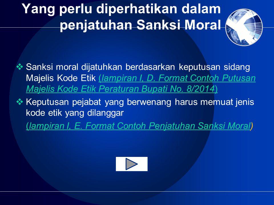 Yang perlu diperhatikan dalam penjatuhan Sanksi Moral  Sanksi moral dijatuhkan berdasarkan keputusan sidang Majelis Kode Etik (lampiran I, D.