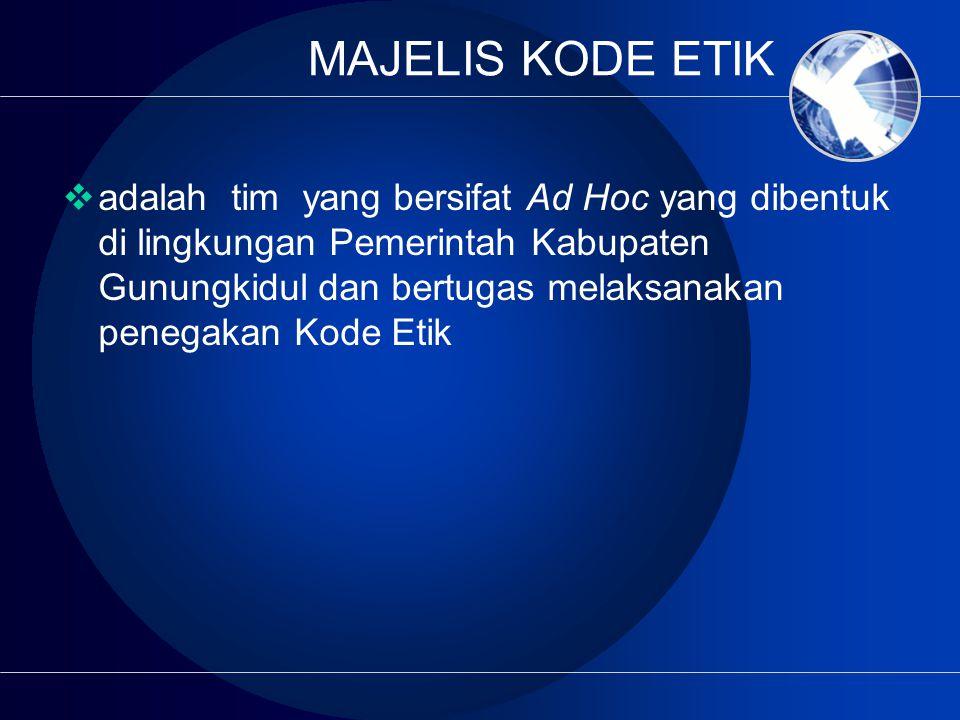  adalah tim yang bersifat Ad Hoc yang dibentuk di lingkungan Pemerintah Kabupaten Gunungkidul dan bertugas melaksanakan penegakan Kode Etik