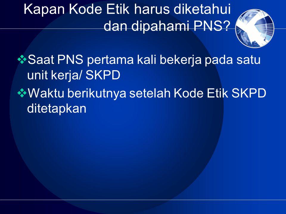 Kapan Kode Etik harus diketahui dan dipahami PNS.