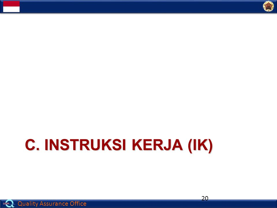 Quality Assurance Office C. INSTRUKSI KERJA (IK) 20