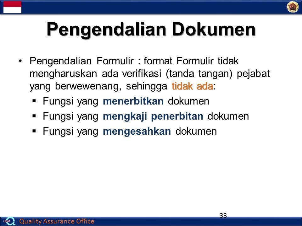 Quality Assurance Office tidak adaPengendalian Formulir : format Formulir tidak mengharuskan ada verifikasi (tanda tangan) pejabat yang berwewenang, s