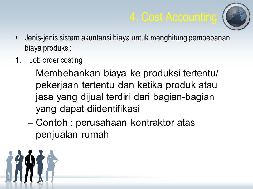 4. Cost Accounting Jenis-jenis sistem akuntansi biaya untuk menghitung pembebanan biaya produksi: 1.Job order costing –Membebankan biaya ke produksi t
