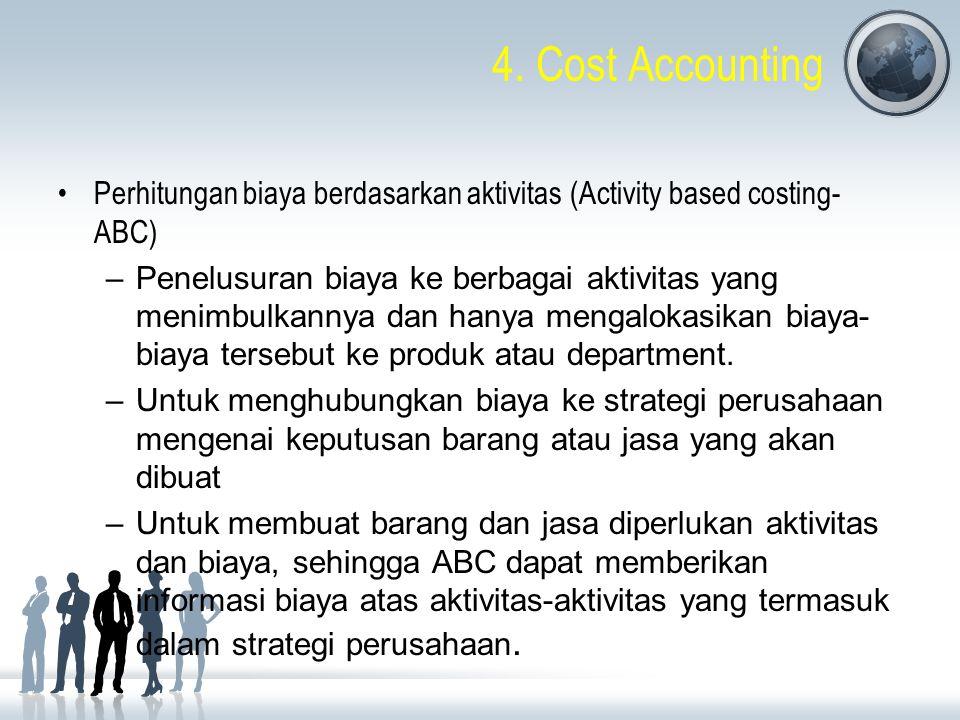 4. Cost Accounting Perhitungan biaya berdasarkan aktivitas (Activity based costing- ABC) –Penelusuran biaya ke berbagai aktivitas yang menimbulkannya