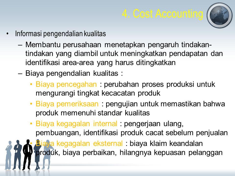 4. Cost Accounting Informasi pengendalian kualitas –Membantu perusahaan menetapkan pengaruh tindakan- tindakan yang diambil untuk meningkatkan pendapa