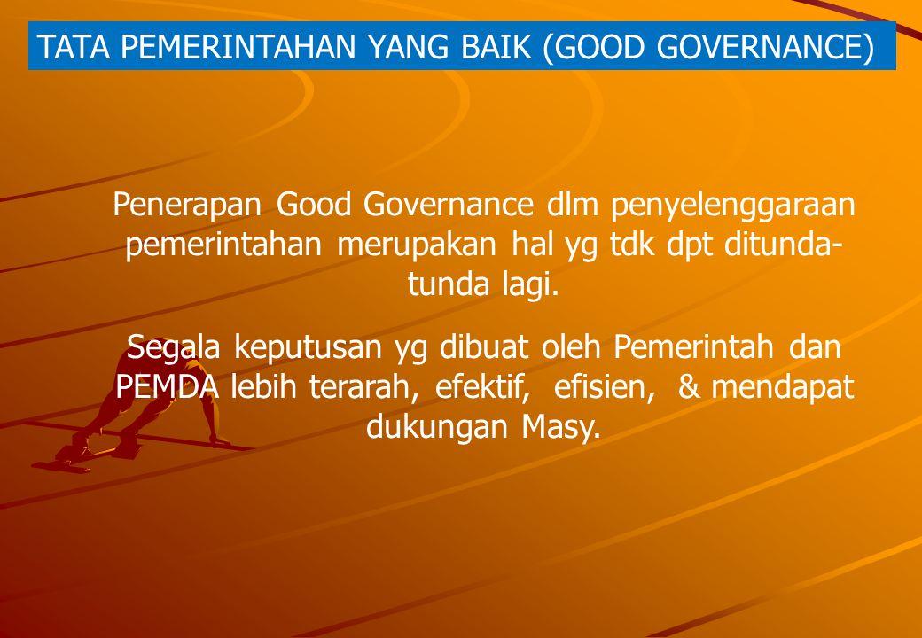 PENGAMBILAN KEPUTUSAN MENURUT PRINSIP-PRINSIP GOOD GOVERNANCE (1)Wawasan ke depan (Visionary) (2)Keterbukaan dan transparansi (Openness and Transparency); (3)Partisipasi masyarakat (Participation); (4)Tanggung jawab (Akuntabilitas atau Accountability); (5)Supremasi hukum (Rule of Law); (6)Demokrasi (Democracy); (7)Profesionalisme dan kompetensi (Profesionalism and competency); (8)Daya tanggap (Responsiveness); (9)Keefisienan dan keefektifan (Efficiency and Effectiveness);