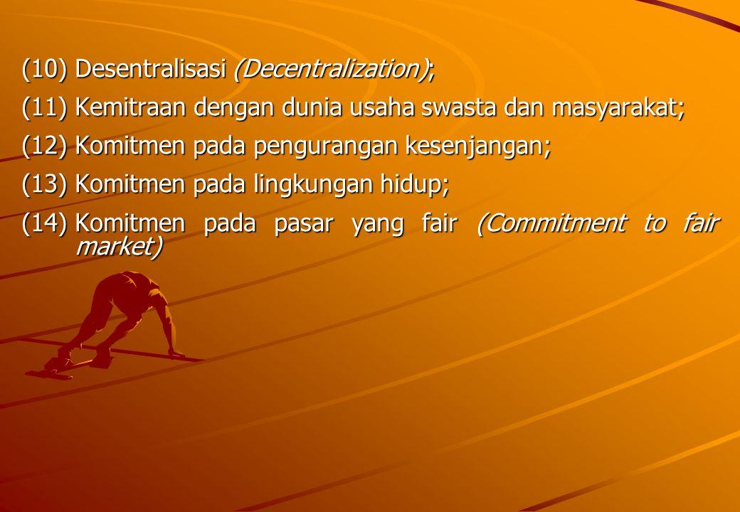 (10) Desentralisasi (Decentralization); (11) Kemitraan dengan dunia usaha swasta dan masyarakat; (12) Komitmen pada pengurangan kesenjangan; (13) Komi
