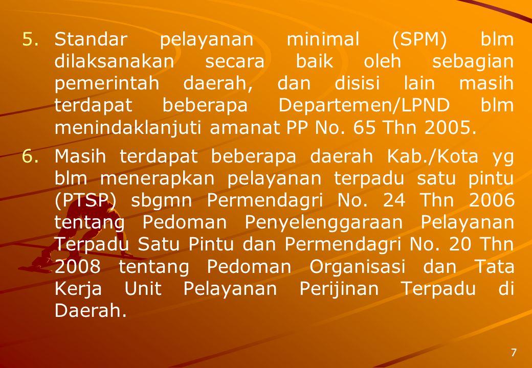 5. 5.Standar pelayanan minimal (SPM) blm dilaksanakan secara baik oleh sebagian pemerintah daerah, dan disisi lain masih terdapat beberapa Departemen/