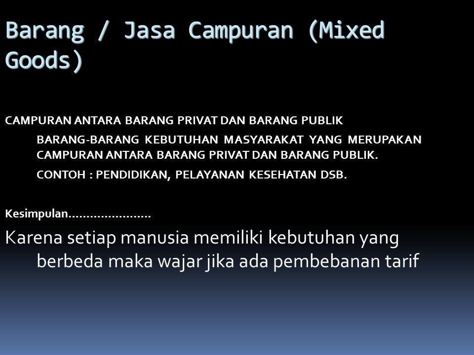 Barang/jasa Publik (Public Goods),.BARANG PUBLIK BARANG-BARANG KEBUTUHAN MASYARAKAT YANG MANFAAT BARANG ATAU JASA DINIKMATI OLEH SELURUH MASYARAKAT SE