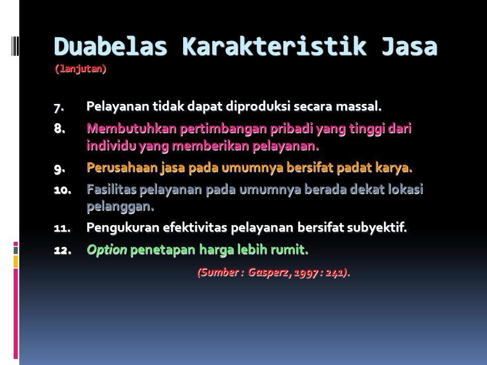 Duabelas Karakteristik Jasa 1. Pelayanan merupakan output tidak berbentuk (intangible output). 2. Pelayanan merupakan output variabel, tidak standar.