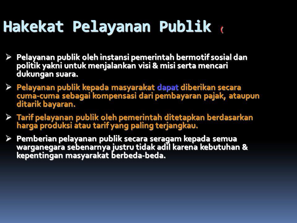 Hakekat Pelayanan Publik Melayani masyarakat baik sbg kewajiban maupun sbg kehormatan, merupakan dasar bagi terbentuknya masyarakat yg manusiawi. Pela