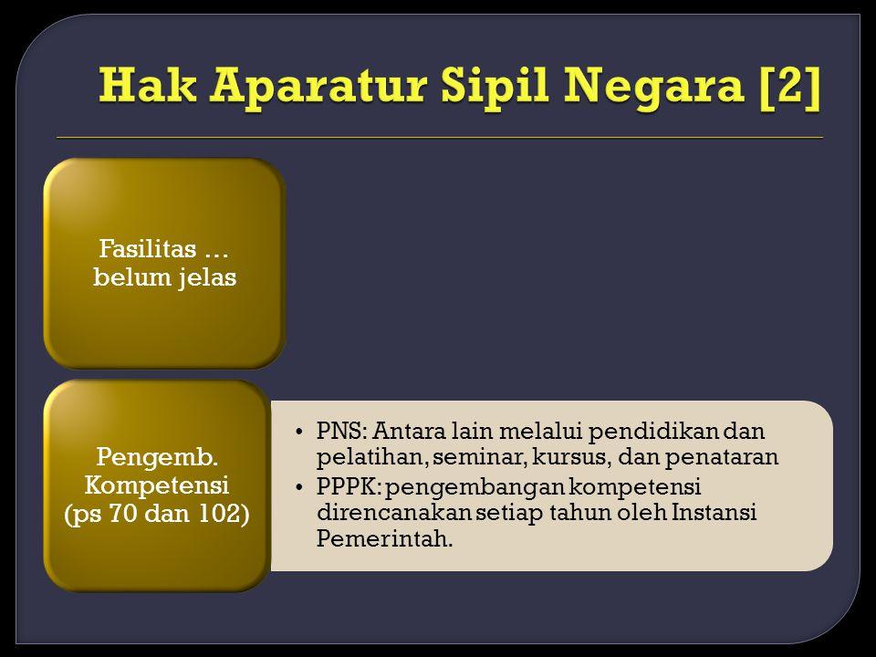 Fasilitas … belum jelas PNS: Antara lain melalui pendidikan dan pelatihan, seminar, kursus, dan penataran PPPK: pengembangan kompetensi direncanakan s