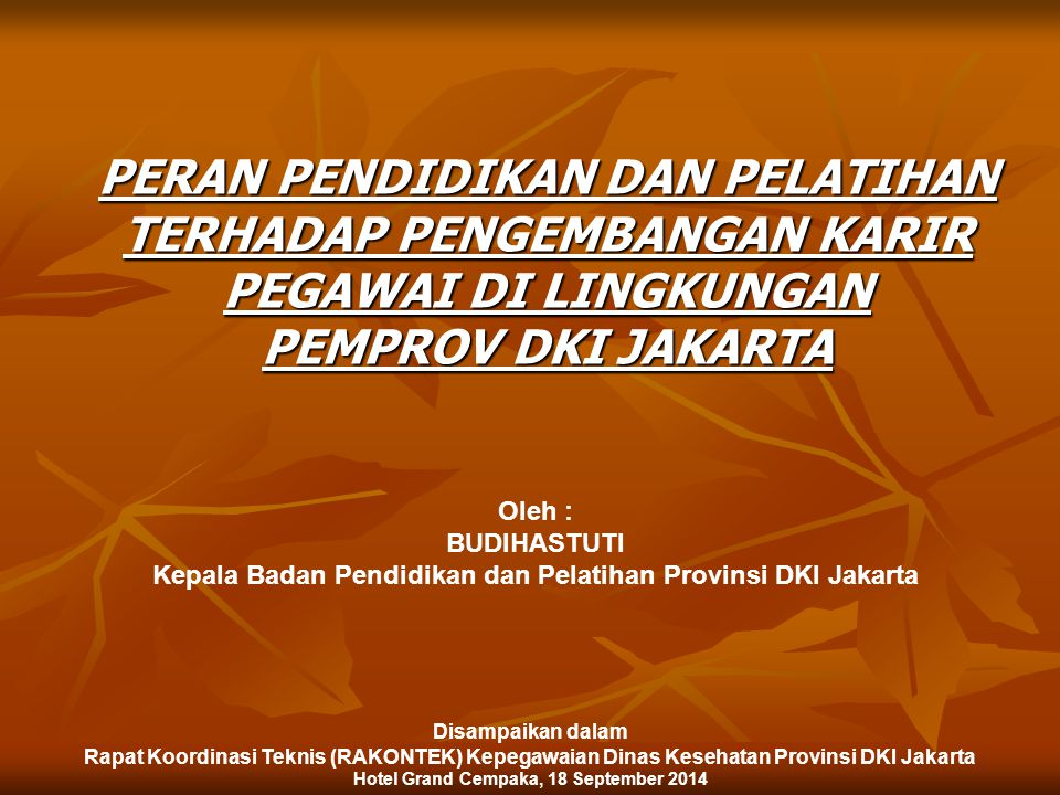 Oleh : BUDIHASTUTI Kepala Badan Pendidikan dan Pelatihan Provinsi DKI Jakarta PERAN PENDIDIKAN DAN PELATIHAN TERHADAP PENGEMBANGAN KARIR PEGAWAI DI LI