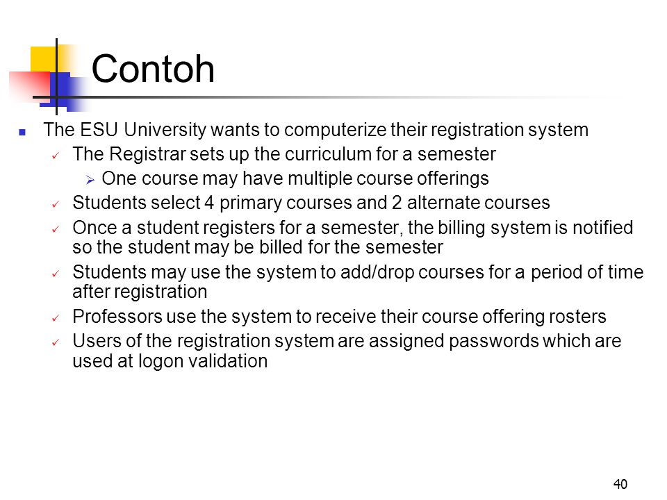 40 Contoh The ESU University wants to computerize their registration system The Registrar sets up the curriculum for a semester  One course may have
