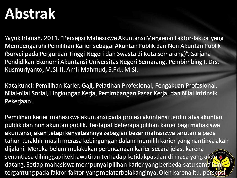 """Abstrak Yayuk Irfanah. 2011. """"Persepsi Mahasiswa Akuntansi Mengenai Faktor-faktor yang Mempengaruhi Pemilihan Karier sebagai Akuntan Publik dan Non Ak"""
