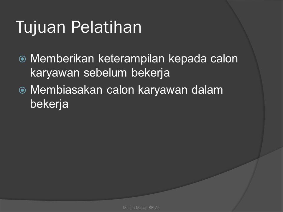 Tujuan Pelatihan  Memberikan keterampilan kepada calon karyawan sebelum bekerja  Membiasakan calon karyawan dalam bekerja Marina Malian,SE,Ak