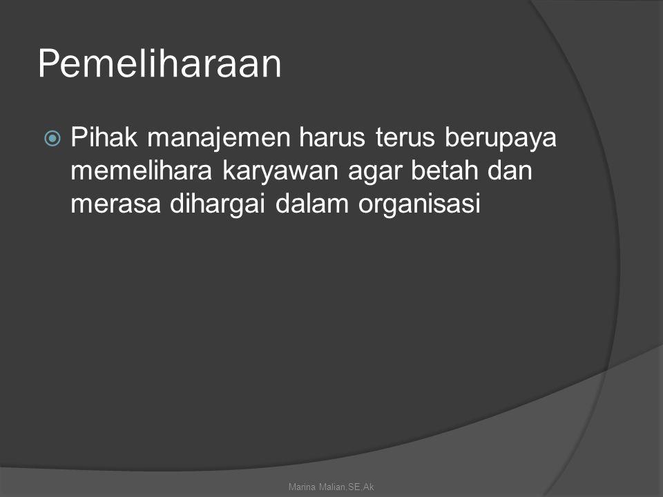 Pemeliharaan  Pihak manajemen harus terus berupaya memelihara karyawan agar betah dan merasa dihargai dalam organisasi Marina Malian,SE,Ak