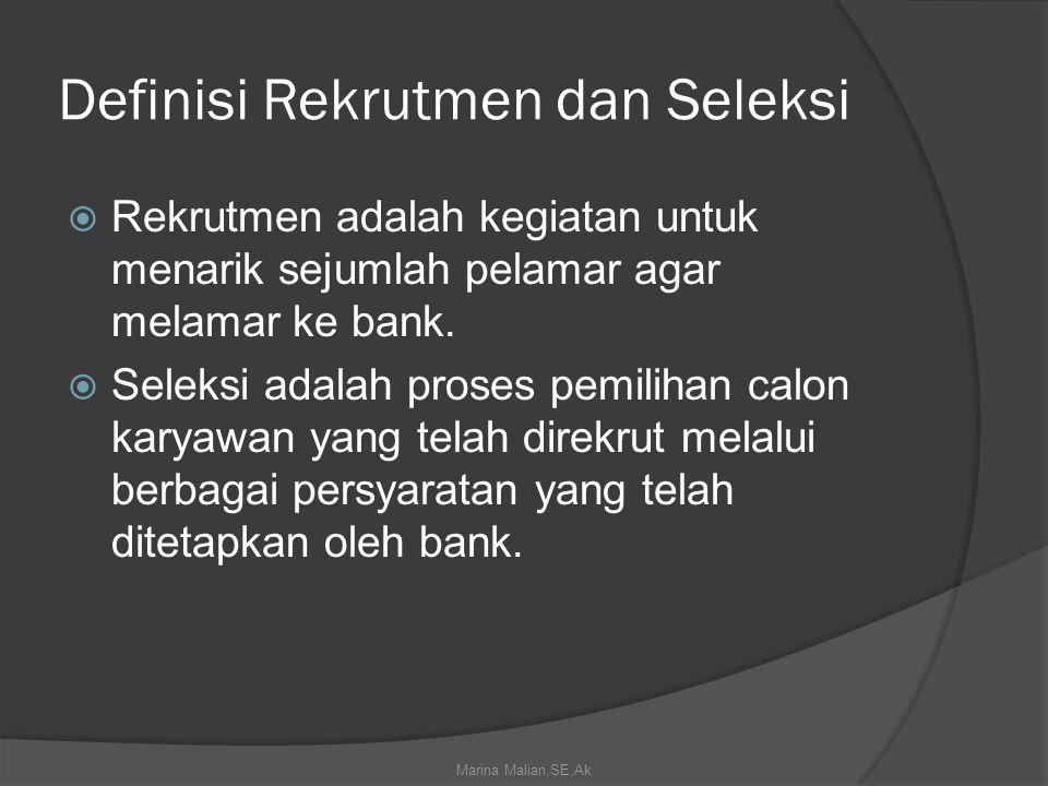 Definisi Rekrutmen dan Seleksi  Rekrutmen adalah kegiatan untuk menarik sejumlah pelamar agar melamar ke bank.