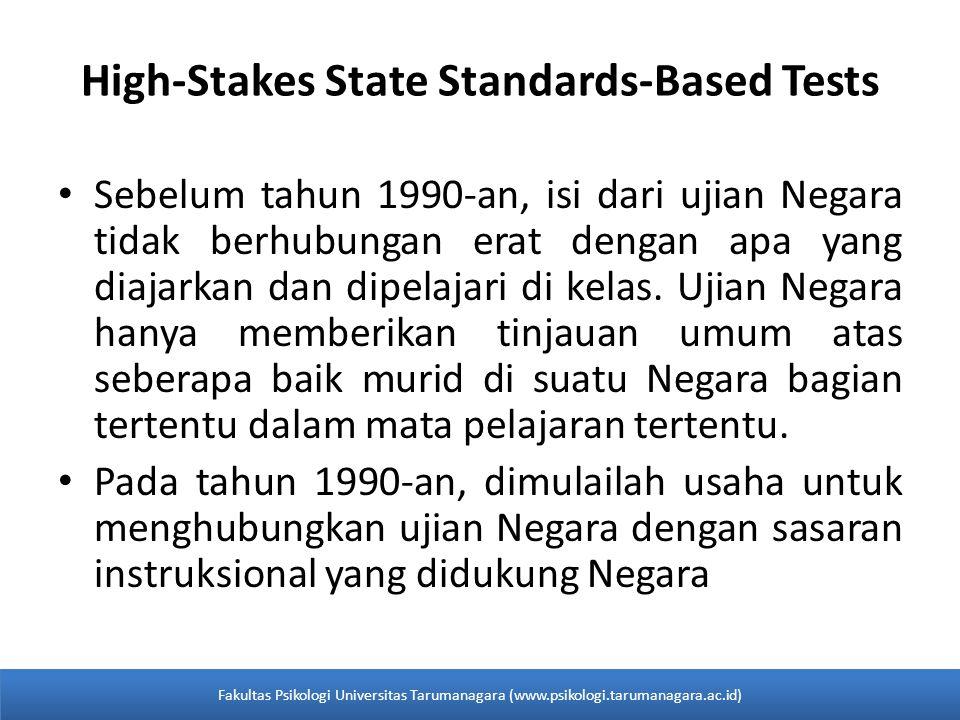 High-Stakes State Standards-Based Tests Sebelum tahun 1990-an, isi dari ujian Negara tidak berhubungan erat dengan apa yang diajarkan dan dipelajari di kelas.