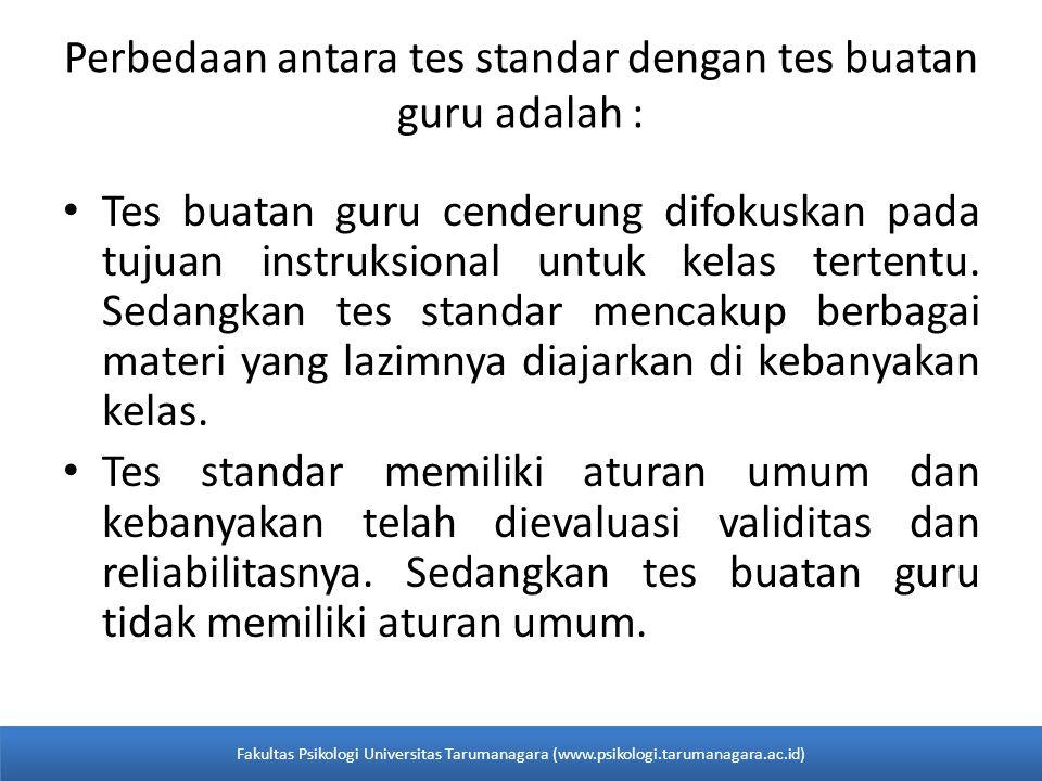 Perbedaan antara tes standar dengan tes buatan guru adalah : Tes buatan guru cenderung difokuskan pada tujuan instruksional untuk kelas tertentu.
