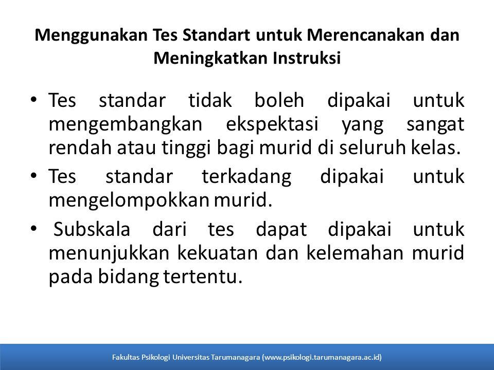 Menggunakan Tes Standart untuk Merencanakan dan Meningkatkan Instruksi Tes standar tidak boleh dipakai untuk mengembangkan ekspektasi yang sangat rendah atau tinggi bagi murid di seluruh kelas.