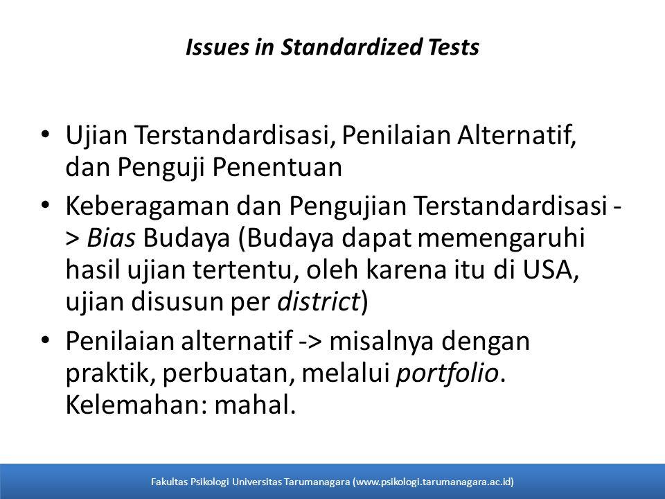 Issues in Standardized Tests Ujian Terstandardisasi, Penilaian Alternatif, dan Penguji Penentuan Keberagaman dan Pengujian Terstandardisasi - > Bias Budaya (Budaya dapat memengaruhi hasil ujian tertentu, oleh karena itu di USA, ujian disusun per district) Penilaian alternatif -> misalnya dengan praktik, perbuatan, melalui portfolio.