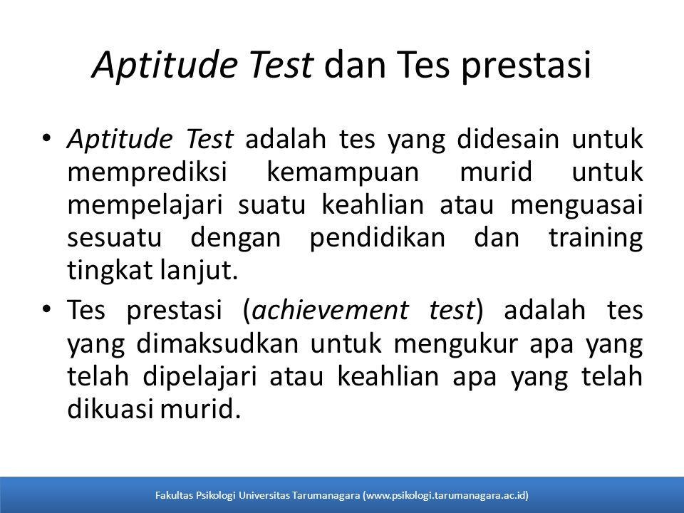 Aptitude Test dan Tes prestasi Aptitude Test adalah tes yang didesain untuk memprediksi kemampuan murid untuk mempelajari suatu keahlian atau menguasai sesuatu dengan pendidikan dan training tingkat lanjut.