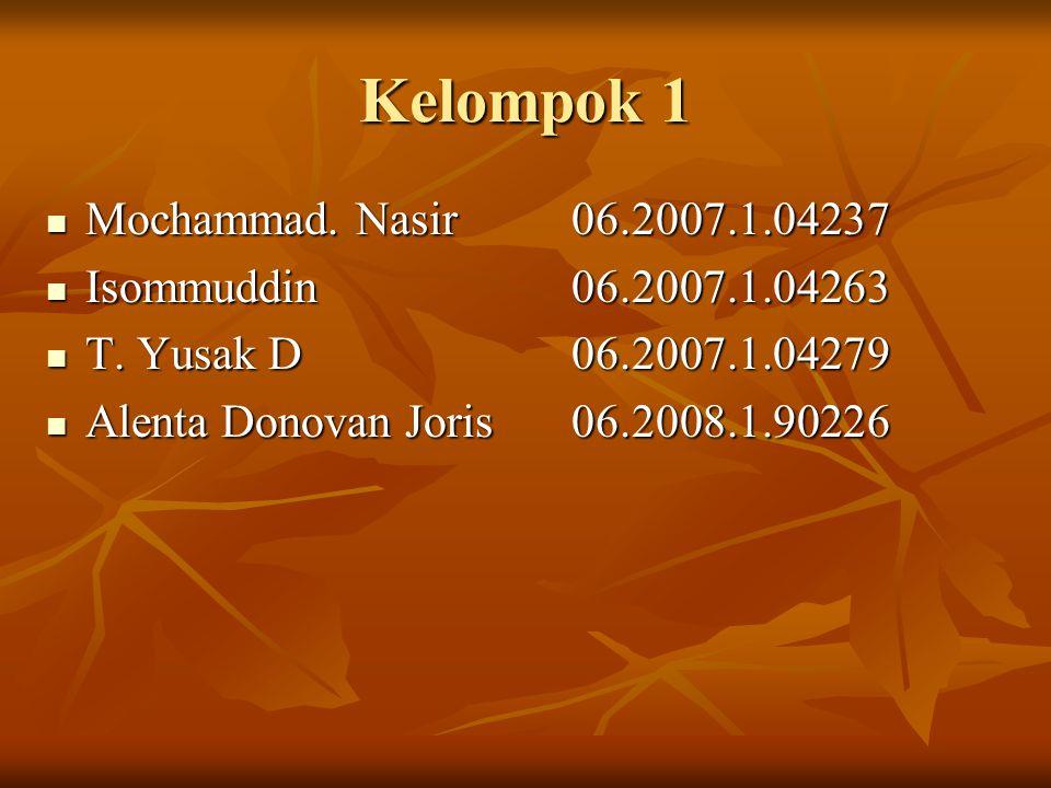 Kelompok 1 Mochammad. Nasir06.2007.1.04237 Mochammad. Nasir06.2007.1.04237 Isommuddin06.2007.1.04263 Isommuddin06.2007.1.04263 T. Yusak D 06.2007.1.04