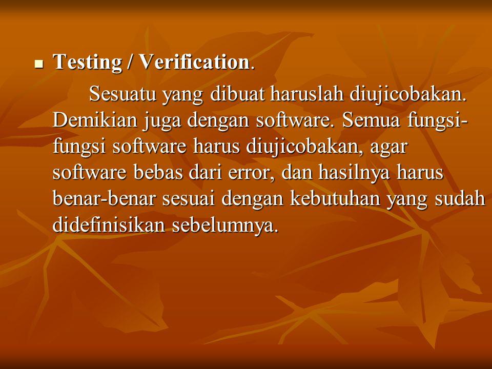 Testing / Verification. Testing / Verification. Sesuatu yang dibuat haruslah diujicobakan. Demikian juga dengan software. Semua fungsi- fungsi softwar