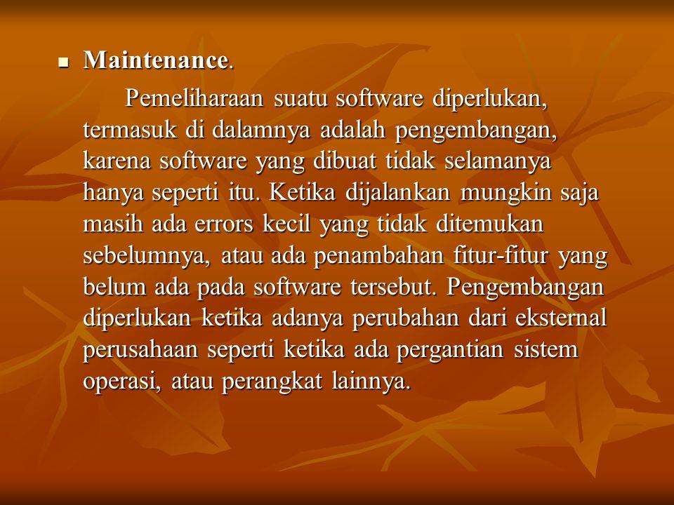 Maintenance. Maintenance. Pemeliharaan suatu software diperlukan, termasuk di dalamnya adalah pengembangan, karena software yang dibuat tidak selamany