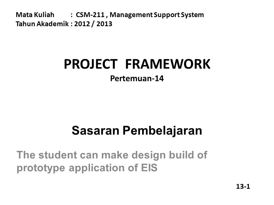 OBJECTIVE Create proposal report of system project EIS Implement knowledge about EIS on Information system project Organized project EIS in team work (unit business) 13-2