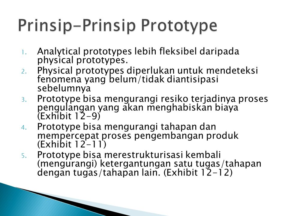 1. Analytical prototypes lebih fleksibel daripada physical prototypes. 2. Physical prototypes diperlukan untuk mendeteksi fenomena yang belum/tidak di