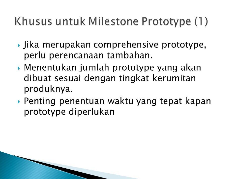  Jika merupakan comprehensive prototype, perlu perencanaan tambahan.  Menentukan jumlah prototype yang akan dibuat sesuai dengan tingkat kerumitan p