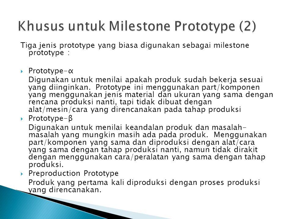 Tiga jenis prototype yang biasa digunakan sebagai milestone prototype :  Prototype-α Digunakan untuk menilai apakah produk sudah bekerja sesuai yang