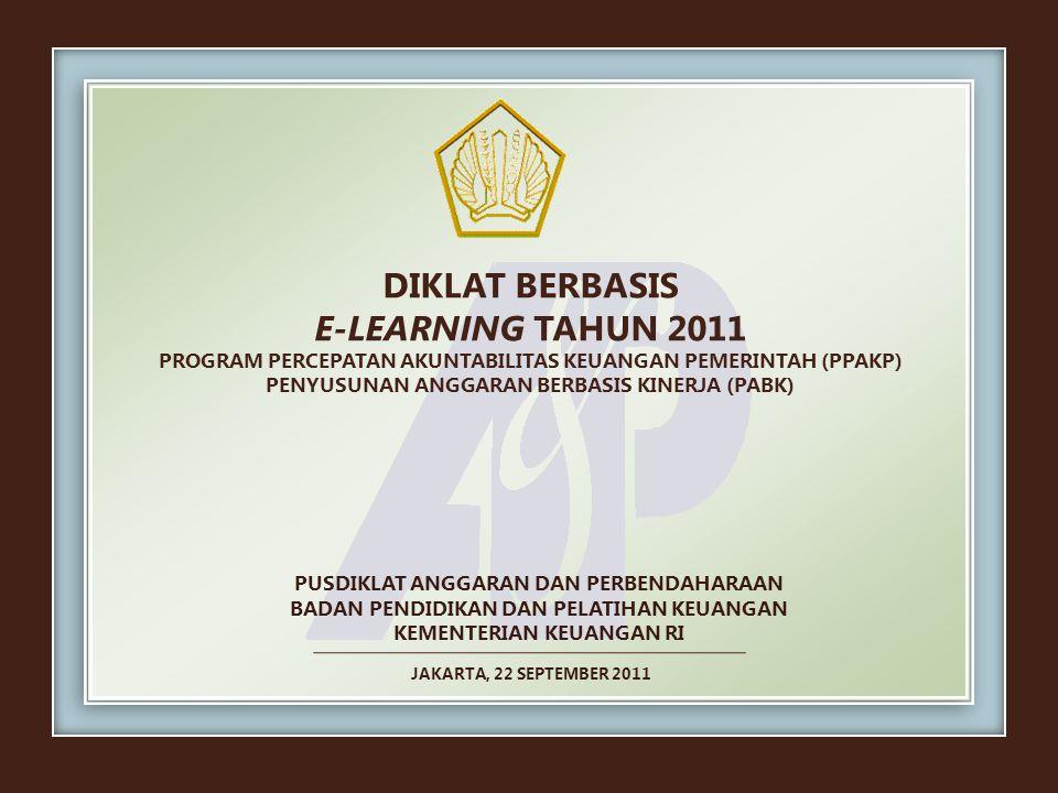 PUSDIKLAT ANGGARAN DAN PERBENDAHARAAN BADAN PENDIDIKAN DAN PELATIHAN KEUANGAN KEMENTERIAN KEUANGAN RI DIKLAT BERBASIS E-LEARNING TAHUN 2011 PROGRAM PE