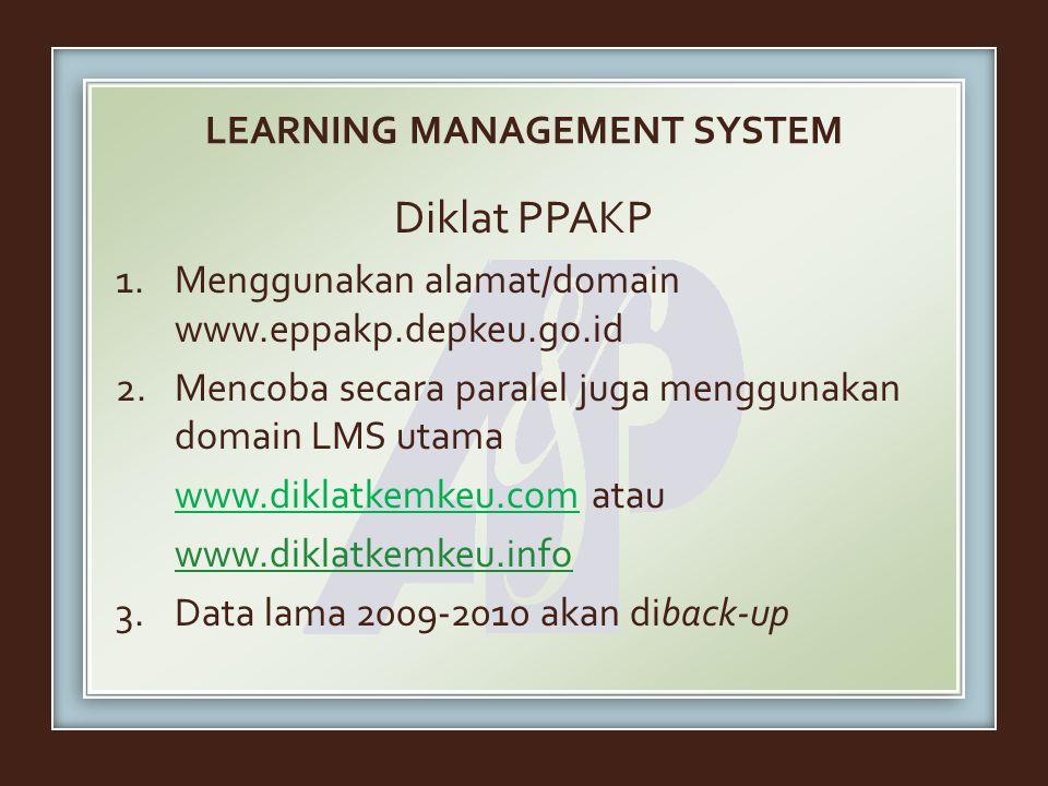 LEARNING MANAGEMENT SYSTEM Diklat PPAKP 1.Menggunakan alamat/domain www.eppakp.depkeu.go.id 2.Mencoba secara paralel juga menggunakan domain LMS utama