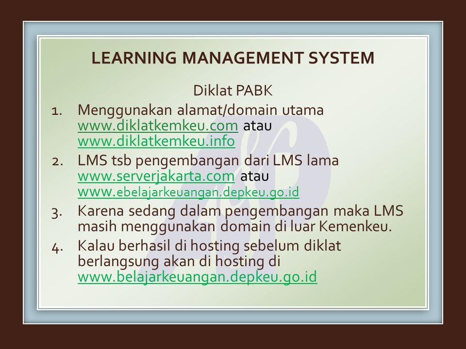 LEARNING MANAGEMENT SYSTEM Diklat PABK 1.Menggunakan alamat/domain utama www.diklatkemkeu.com atau www.diklatkemkeu.info www.diklatkemkeu.com 2.LMS ts